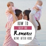10 Ways to Keep the Romance Alive AFTER Kids