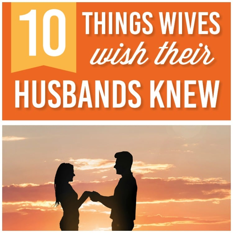 The top ten things wives wish their husbands knew they thought
