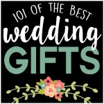 101 of the BEST wedding gifts to give to those you love!