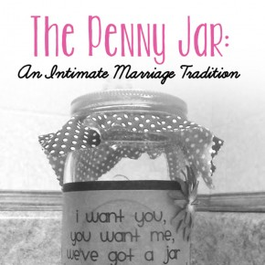 The Penny Jar intimacy idea for newlywed couples.