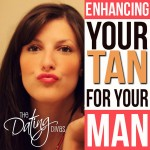 Enhancing Your TAN For Your Man!