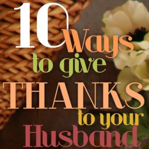 10 Ways to give thanks to your husband.
