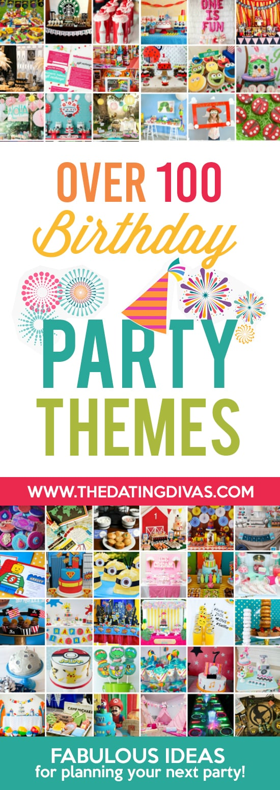 Birthday party themes for kids, adults, teens, boys, girls and everyone in between! #TheDatingDivas #BirthdayPartyThemes