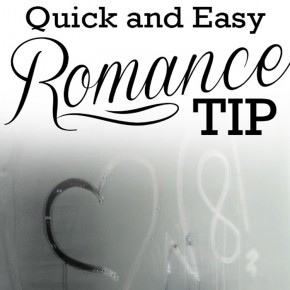 Use these quick and easy romance tips to heat things up with your spouse!