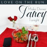 Make Dinner Fancy Tonight!