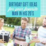 Birthday Gift Ideas For Your Favorite Man In His 20's