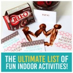 85 Indoor Family Activities!