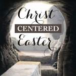 100+ Christ-Centered Easter Ideas