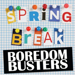 Spring Break Boredom Busters for Kids