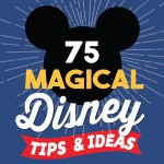 75 Disney Tips and Ideas