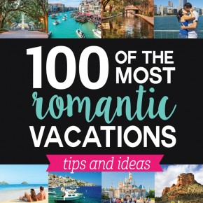 100 Romantic Vacations and Ideas