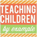 Teaching Your Children By Example