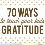 70 Ways To Teach Kids Gratitude