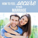 How To Feel Secure In Your Marriage