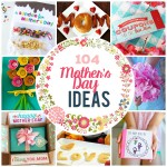 104 Mother's Day Ideas