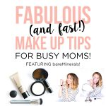 Fabulous (and fast!) Makeup Tips For Busy Moms!