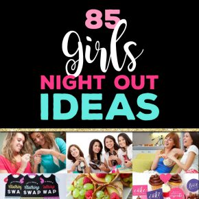 85 Girls Night Out Ideas