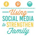 Use Social Media to Strengthen Family