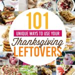 101 Unique Ways to Use Your Thanksgiving Leftovers