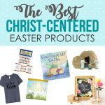 The Best Christ-Centered Easter Products