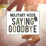 Military Week: Saying Goodbye