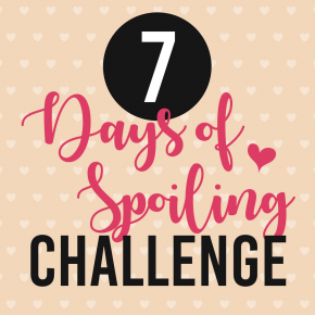 7 Days of Spoiling Valentine Challenge