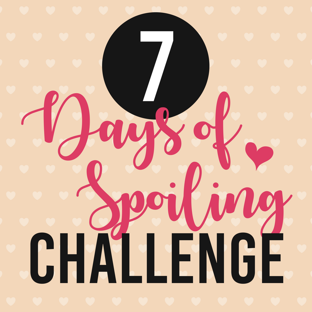 7 Days of Spoiling Valentine Challenge