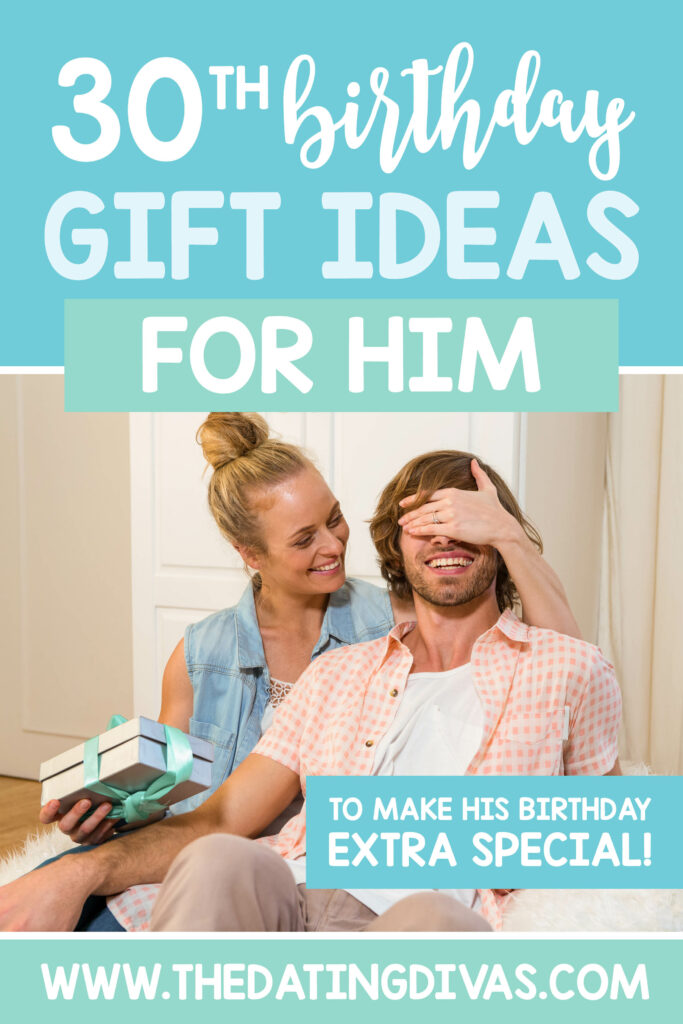 Birthday Gift For Him In His 30s The Dating Divas
