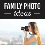 The Best Family Photo Ideas