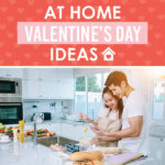 At-Home Valentine's Day Ideas For Everyone!