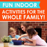 Fun Indoor Activities for the Whole Family!