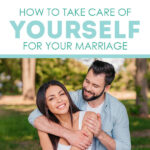 How To Take Care of Yourself For A Happier Life & Marriage