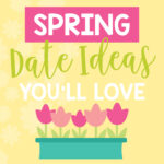 45+ Fun Spring Date Ideas for Couples