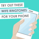 Try out These Wife Ringtones for Your Phone