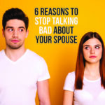 6 Reasons to Stop Talking Bad About Your Spouse