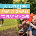 50 Super Fun Family Games to Play at Home