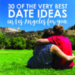 30 of the Very Best Date Ideas in Los Angeles for You