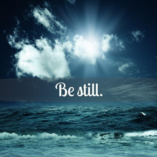 Listen and be still.