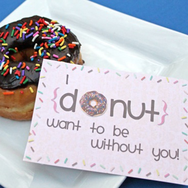 I DONUT want to be without you printable idea