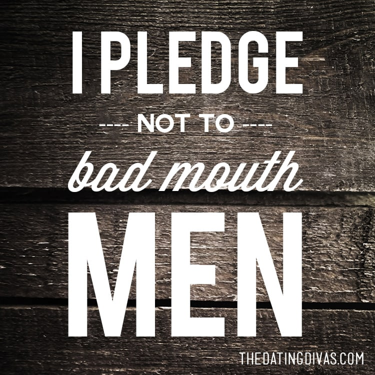 I Pledge Not to Bad Mouth Men