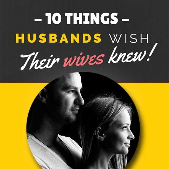 Top 10 Things Husbands Wish Their Wives Knew